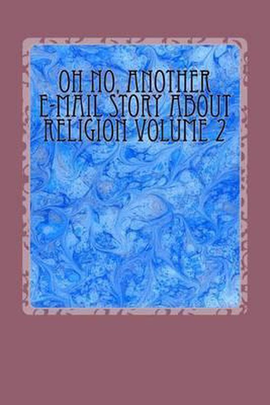 Oh No, Another E-mail Story about Religion Volume 1
