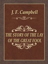 THE STORY OF THE LAY OF THE GREAT FOOL