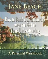 How to Build a Relationship with the God of Your Understanding