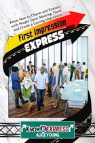 First Impression Express: Know How to Charm and Connect with People Upon Meeting Them, and Create a Lasting Impression