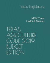 Texas Agriculture Code 2019 Budget Edition
