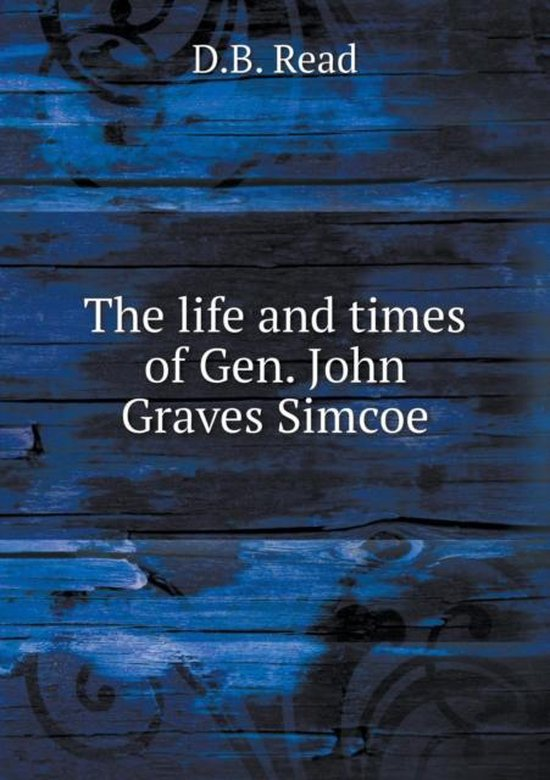 The Life and Times of Gen. John Graves Simcoe