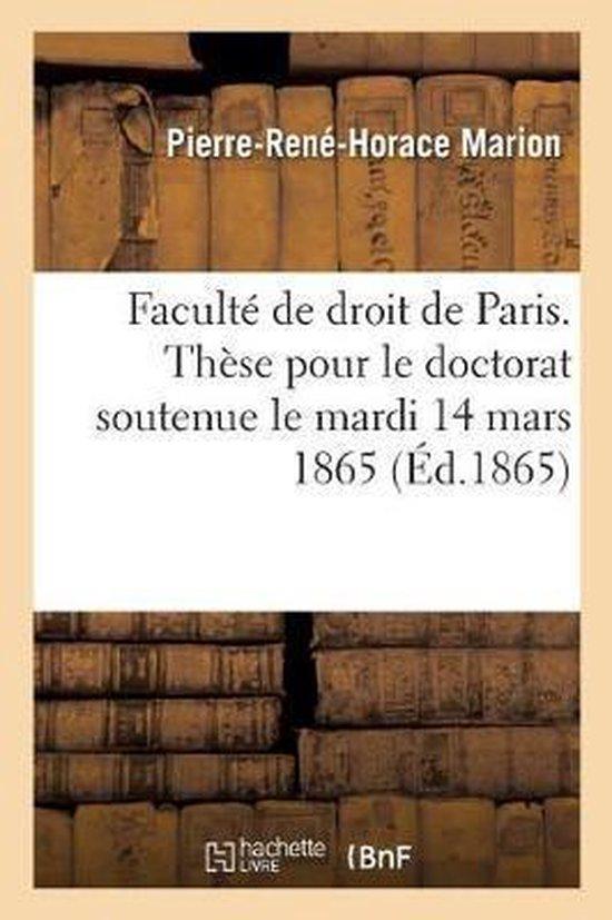 Faculte de Droit de Paris. These Pour Le Doctorat Soutenue Le Mardi 14 Mars 1865