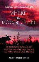 Where the Moose Slept