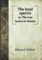 The Loyal Spectre Or, the True Hearts of Atlanta