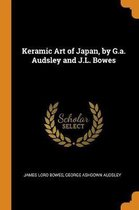 Keramic Art of Japan, by G.A. Audsley and J.L. Bowes