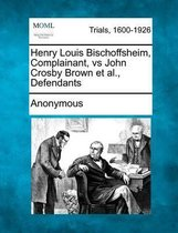 Boek cover Henry Louis Bischoffsheim, Complainant, Vs John Crosby Brown et al., Defendants van Anonymous