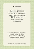 Ancient Russian Tales and Legends about the Time of Troubles XVII Century, as a Historical Source