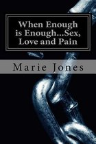 When Enough Is Enough...Sex, Love and Pain