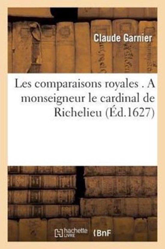 Les Comparaisons Royales . a Monseigneur Le Cardinal de Richelieu