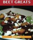 Beet Greats: Delicious Beet Recipes, The Top 94 Beet Recipes