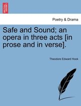 Safe and Sound; An Opera in Three Acts [In Prose and in Verse].
