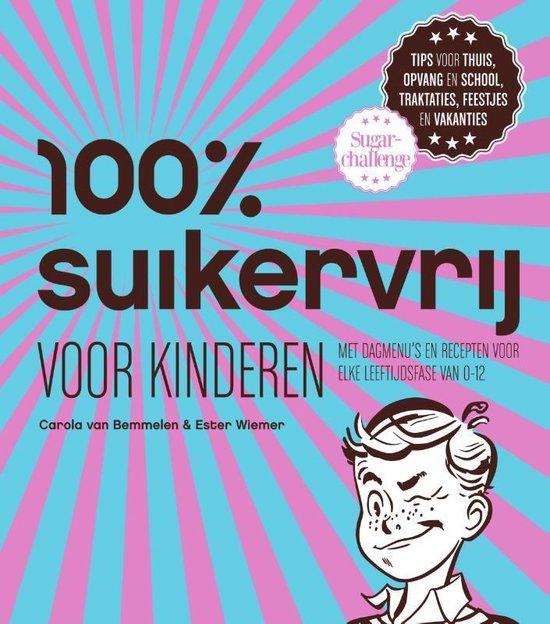 100% suikervrij - 100% suikervrij voor kinderen - Carola van Bemmelen |