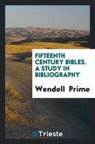 Fifteenth Century Bibles. a Study in Bibliography