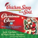 Chicken Soup for the Soul: Christmas Cheer - 32 Stories of Christmas Humor, Memories, and Holiday Traditions