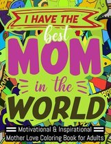 I Have the Best Mom in the World: A Funny Adult Coloring Book for MOTHER, Funny Gift for MOTHER, Mother's Day Gift. Suitable for Stress Relief, Relaxa