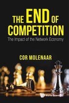End Of Competition, The: The Impact Of The Network Economy
