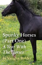 Spunky Horses (Part One) - A Year With The Horses