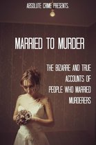Omslag Married to Murder: The Bizarre and True Accounts of People Who Married Murderers