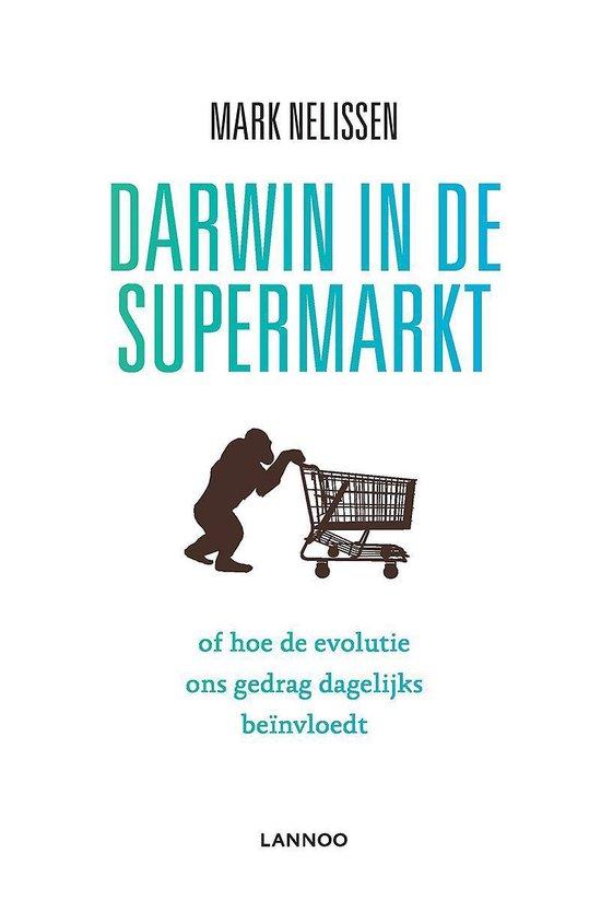 Darwin in de supermarkt - Mark Nelissen |