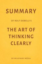 Summary of Rolf Dobelli's The Art of Thinking Clearly