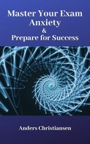 Master Your Exam Anxiety & Prepare for Success