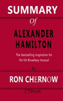 Summary of Alexander Hamilton | The bestselling inspiration for the hit Broadway musical By Ron Chernow