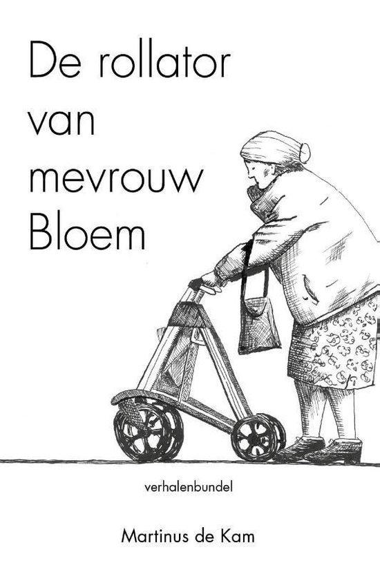 De rollator van mevrouw Bloem - Martinus de Kam |
