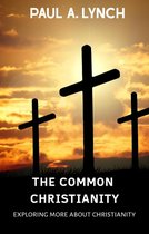The Common Christianity: Exploring More About Christianity