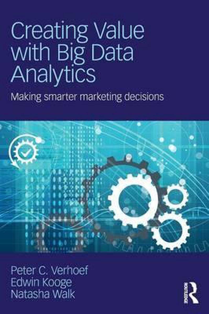 Creating Value with Big Data Analytics - Peter C. Verhoef