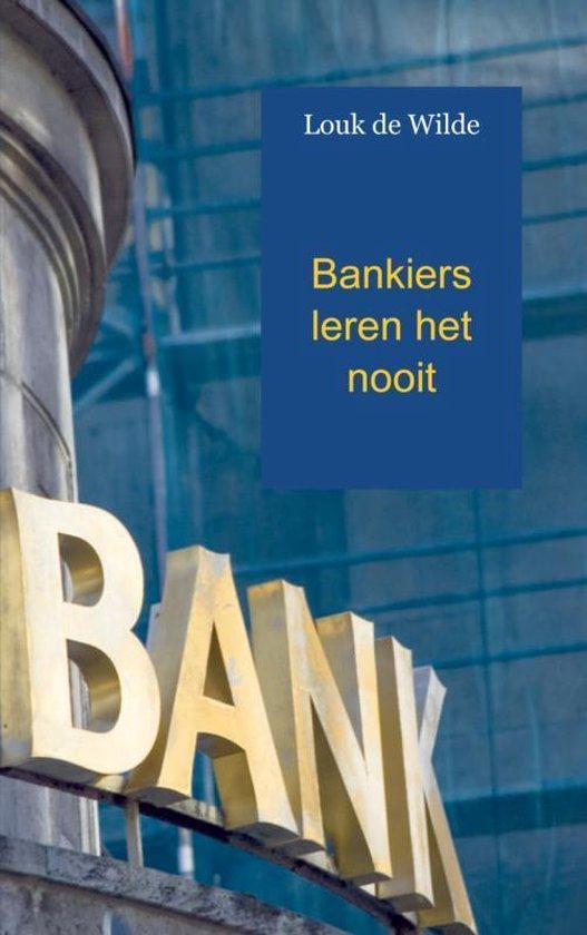 Bankiers leren het nooit - Louk De Wilde  