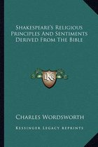 Shakespeare's Religious Principles and Sentiments Derived from the Bible