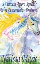 A Princesa Amora Aprende sobre Pensamentos Positivos (historia infantil, livros infantis, livros de criancas, livros para bebes, livros paradidaticos, livro infantil ilustrado, livrinho infantil)