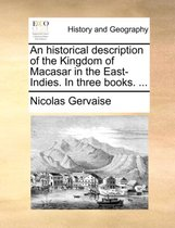 An Historical Description of the Kingdom of Macasar in the East-Indies. in Three Books. ...