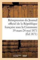 Reimpression du Journal officiel de la Republique francaise sous la Commune, 19 mars-24 mai 1871