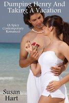 Dumping Henry And Taking A Vacation (A Spicy Contemporary Romance)