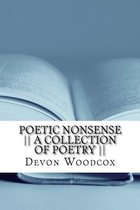 Poetic Nonsense a Collection of Poetry