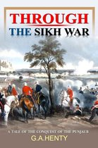 Through the Sikh War : A Tale of the Conquest of the Punjaub