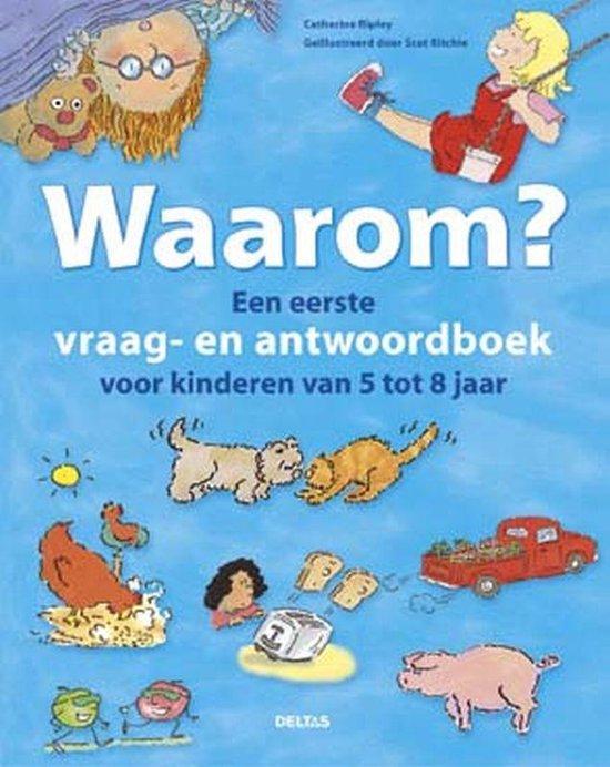 Waarom? Een eerste vraag-antwoordboek voor kinderen van 5 tot 8 jaar