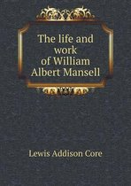 The Life and Work of William Albert Mansell