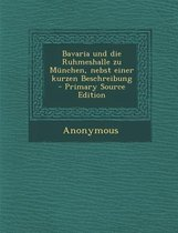Bavaria Und Die Ruhmeshalle Zu Munchen, Nebst Einer Kurzen Beschreibung - Primary Source Edition