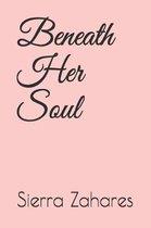 Beneath Her Soul