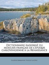 Dictionnaire Raisonne Du Mobilier Francais de L'Epoque Carlovingienne a la Renaissance Volume 6
