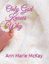 Only God Knows Why
