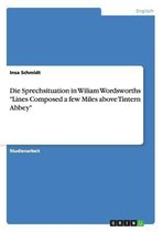Die Sprechsituation in Wiliam Wordsworths 'Lines Composed a Few Miles Above Tintern Abbey'
