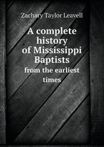 A Complete History of Mississippi Baptists from the Earliest Times