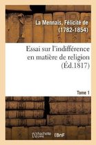 Essai Sur l'Indiff rence En Mati re de Religion. Tome 1