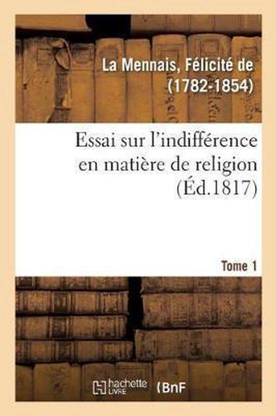 Essai sur l'indifference en matiere de religion. Tome 1