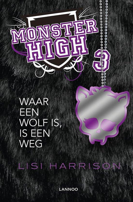 Monster High 3 - Waar een wolf is, is een weg - Lisi Harrison |