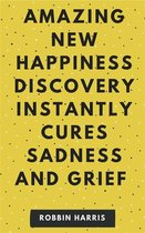 Omslag New Happiness Discovery Instantly Cures Sadness And Grief